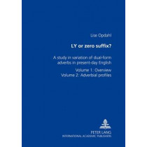 LY or Zero Suffix?: A Study in Variation of Dual-Form Adverbs in Present-day English Volume 1: Overview Volume 2: Adverbial Profiles by Lise Opdahl, 9783631354643