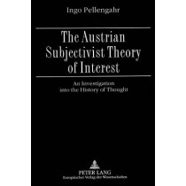 Austrian Subjectivist Theory of Interest: An Investigation into the History of Thought by Ingo Pellengahr, 9783631486078