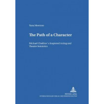 The Path of a Character: Michael Chekhov's Inspired Acting and Theatre Semiotics by Yana Meerzon, 9783631530962