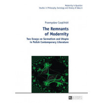 The Remnants of Modernity: Two Essays on Sarmatism and Utopia in Polish Contemporary Literature by Przemyslaw Czaplinski, 9783631629246