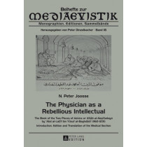 """The Physician as a Rebellious Intellectual: The Book of the Two Pieces of Advice or """"Kitab al-Nasihatayn"""" by  c Abd al-Latif ibn Yusuf al-Baghdadi (1162-1231)- Introduction, Edition and Translation of the Medical Section by N. Peter Joosse, 9783"""