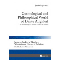 "Cosmological and Philosophical World of Dante Alighieri: ""The Divine Comedy"" as a Medieval Vision of the Universe by Jacek Grzybowski, 9783631655320"