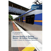Service Quality in Railway Sector - An Indian Perspective by Thamaraikannan M, 9783639761146