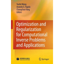 Optimization and Regularization for Computational Inverse Problems and Applications by Yanfei Wang, 9783642137419