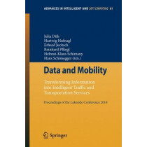 Data and Mobility: Transforming Information into Intelligent Traffic and Transportation Services. Proceedings of the Lakeside Conference 2010 by Julia Duh, 9783642155024