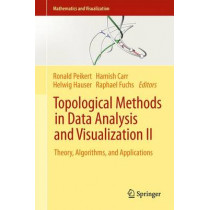 Topological Methods in Data Analysis and Visualization II: Theory, Algorithms, and Applications by Ronald Peikert, 9783642231742