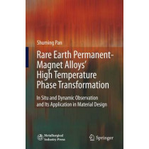 Rare Earth Permanent-Magnet Alloys' High Temperature Phase Transformation: In Situ and Dynamic Observation and Its Application in Material Design by Shuming Pan, 9783642363870