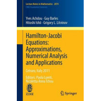 Hamilton-Jacobi Equations: Approximations, Numerical Analysis and Applications: Cetraro, Italy 2011, Editors: Paola Loreti, Nicoletta Anna Tchou by Yves Achdou, 9783642364327