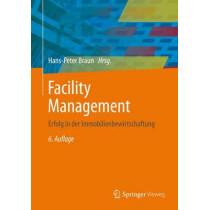 Facility Management: Erfolg in Der Immobilienbewirtschaftung by Hans-Peter Braun, 9783642390821