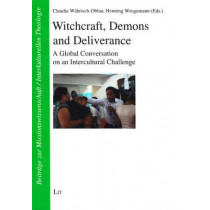 Witchcraft, Demons and Deliverance: A Global Conversation on an Intercultural Challenge by Claudia Wahrisch-Oblau, 9783643906571