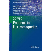 Solved Problems in Electromagnetics by Felix Salazar Bloise, 9783662483664