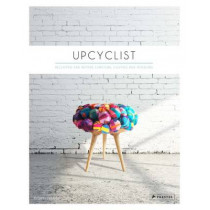 Upcyclist: Reclaimed and Remade Furniture, Lighting and Interiors by Antonia Edwards, 9783791349503