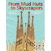 From Mud Huts to Skyscrapers: Architecture for Children by Christine Paxmann, 9783791371139