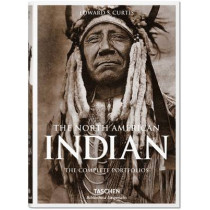 The North American Indian. The Complete Portfolios by Edward S. Curtis, 9783836550567