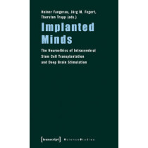 Implanted Minds: The Neuroethics of Intracerebral Stem Cell Transplantation and Deep Brain Stimulation by Heiner Fangerau, 9783837614336