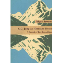 C G Jung & Hermann Hesse: A Record of Two Friendships by Miguel Serrano, 9783856305581