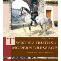 Twisted Truths of Modern Dressage: A Search for a Classical Alternative by Philippe Karl, 9783861279532