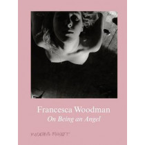 Francesca Woodman: On Being an Angel by Francesca Woodman, 9783863357504
