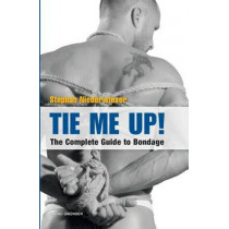 Tie Me Up! The Complete Guide to Bondage by Stephan Niederwieser, 9783867875998