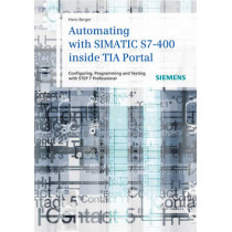Automating with SIMATIC S7-400 inside TIA Portal: Configuring, Programming and Testing with STEP 7 Professional by Hans Berger, 9783895783838