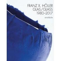 Franz X Holler: Glass 1980-2017 by Eva Schmitt, 9783897904910