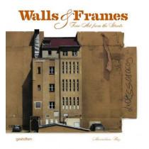 Walls & Frames: Fine Art from the Streets by Maximiliano Ruiz, 9783899553765