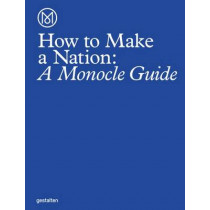 How to Make a Nation: A Monocle Guide by Monocle, 9783899556483