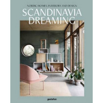Scandinavia Dreaming : Nordic Homes, Interiors and Design: Scandinavian Design, Interiors and Living: Volume 2 by Angel Trinidad, 9783899556704