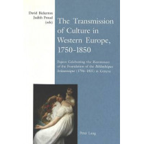 The Transmission of Culture in Western Europe, 1750-1850: Papers Celebrating the Bicentenary of the Foundation of the Bibliotheque Britannique (1796-1815) in Geneva by David Bickerton, 9783906763255