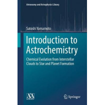 Introduction to Astrochemistry: Chemical Evolution from Interstellar Clouds to Star and Planet Formation by Satoshi Yamamoto, 9784431541707