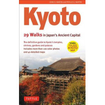 Kyoto: 29 Walking Tours of Japan's Ancient Capital by Phyllis G. Martin, 9784805309186