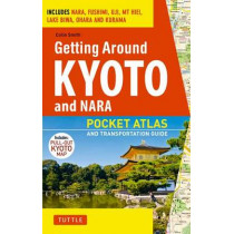 Getting Around Kyoto and Nara: Pocket Atlas and Transportation Guide by Colin Smith, 9784805309643