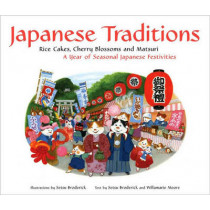 Japanese Traditions: Rice Cakes, Cherry Blossoms and Matsuri: A Year of Seasonal Japanese Festivi... by Willamarie Moore, 9784805310892
