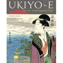 Ukiyo-e: The Art of the Japanese Print by Frederick Harris, 9784805310984