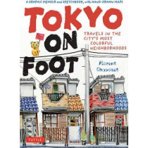 Tokyo on Foot: Travels in the City's Most Colorful Neighborhoods by Florent Chavouet, 9784805311370