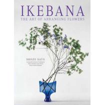 Ikebana: The Art of Arranging Flowers by Shozo Sato, 9784805312667