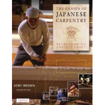 The Genius of Japanese Carpentry: Secrets of an Ancient Craft by Azby Brown, 9784805312766