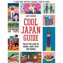 Cool Japan Guide: Fun in the Land of Manga, Lucky Cats and Ramen by Abby Denson, 9784805312797