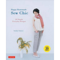 Happy Homemade Sew Chic: 20 Simple Everyday Designs by Yoshiko Tsukiori, 9784805312872