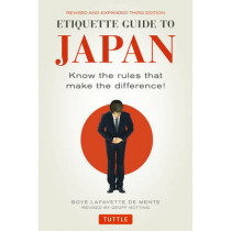 Etiquette Guide to Japan: Know the Rules that Make the Difference! (Third Edition) by Boye Lafayette De Mente, 9784805313619