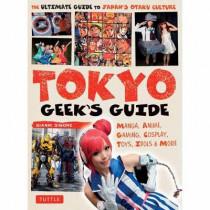 Tokyo Geek's Guide: Manga, Anime, Gaming, Cosplay, Toys, Idols & More by Gianni Simone, 9784805313855