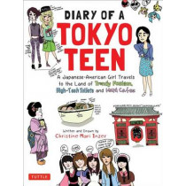 Diary of a Tokyo Teen: A Japanese-American Girl Travels to the Land of Trendy Fashion, High-Tech Toilets and Maid Cafes by Christine Mari Inzer, 9784805313961