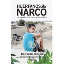 Huerfanos del Narco - Los Olvidados de la Guerra del Narcotrafico / The Drug Lor D's Orphans: The by Javier Valdez, 9786073132893