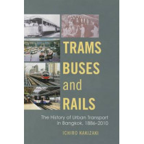 Trams, Buses, and Rails: The History of Urban Transport in Bangkok, 1886-2010 by Ichiro Kakizaki, 9786162150807