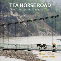 Tea Horse Road: China's Ancient Trade Road to Tibet by Michael Freeman, 9786167339535