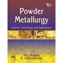 Powder Metallurgy: Science, Technology and Applications by P. C. Angelo, 9788120332812