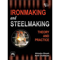 Ironmaking and Steelmaking: Theory and Practice by Ahindra Ghosh, 9788120332898