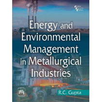 Energy and Environment Management in Metallurgical Industries by R. C. Gupta, 9788120346000