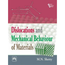 Dislocations and Mechanical Behaviour of Materials by M. N. Shetty, 9788120346383