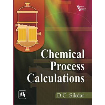 Chemical Process Calculations by D. C. Sikdar, 9788120347823